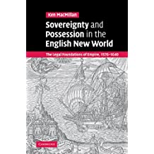 Sovereignty and Possession in the English New World: The Legal Foundations of Empire, 1576-1640