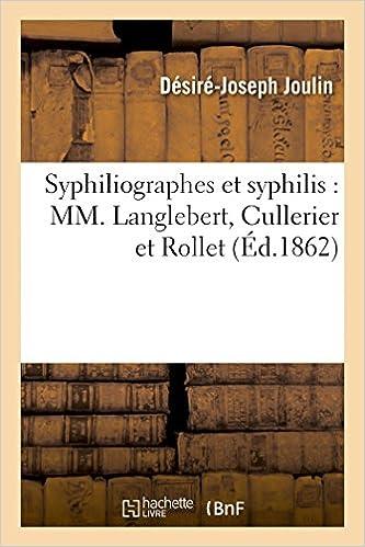 Livre gratuits Syphiliographes et syphilis : MM. Langlebert, Cullerier et Rollet pdf