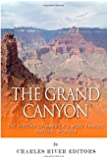 The Grand Canyon: The History of the America's Most Famous Natural Wonder