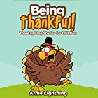 Being Thankful!: Thanksgiving Stories for Children Audiobook by Arnie Lightning Narrated by Fred Wolinsky