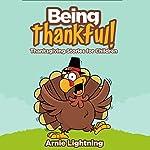 Being Thankful!: Thanksgiving Stories for Children | Arnie Lightning