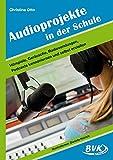 Audioprojekte in der Schule: Hörspiele, Geräusche, Radiosendungen, Podcasts kennenlernen und selbst erstellen