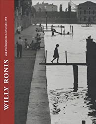 Willy Ronis : Une poétique de l'engagement par Willy Ronis