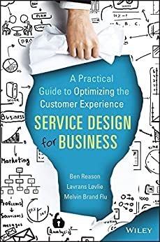 Service Design for Business: A Practical Guide to Optimizing the Customer Experience (English Edition) por [Reason, Ben, Løvlie, Lavrans, Brand Flu, Melvin]