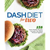 DASH Diet for Two: 125 Heart-Healthy Recipes to Lower Your Blood Pressure Together