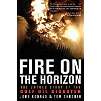 Fire on the Horizon: The Untold Story of the Gulf Oil Disaster: The Untold Story of the Explosion Aboard the Deepwater Horizon