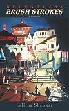 Relentless Brush Strokes, Lalitha Shankar, 1434358038