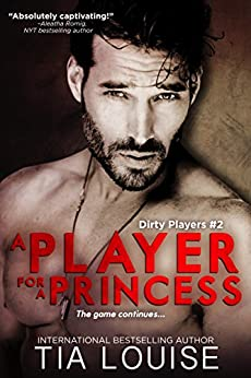 A Player for A Princess (Dirty Players Book 2) by [Louise, Tia]