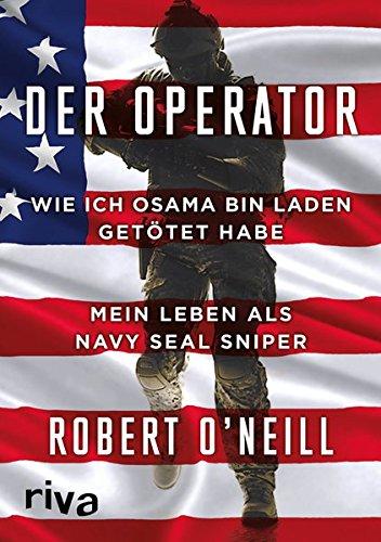 Der Operator: Wie ich Osama bin Laden getötet habe. Mein Leben als Navy SEAL Sniper Gebundenes Buch – 16. Oktober 2017 Robert O' Neill Riva 3742303899 Erinnerung / Militär