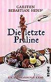Die letzte Praline: Ein kulinarischer Krimi (Professor-Bietigheim-Krimis, Band 3)