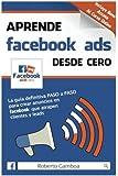 Aprende Facebook Ads desde cero: La guía definitiva PASO a PASO para crear anuncios en Facebook que atrapen clientes y leads