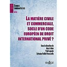 MATIÈRE CIVILE ET COMMERCIALE SOCLE D'UN CODE EUROPÉEN DE DROIT INTERNATIONAL PRIVÉ (LA)