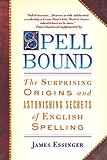 Spellbound: The Surprising Origins and Astonishing Secrets of English Spelling