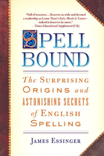 Spellbound: The Surprising Origins and Astonishing Secrets of English Spelling cover