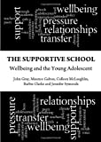 The Supportive School, John Gray and Maurice Galton, 144383209X