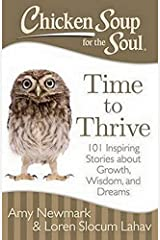 Chicken Soup for the Soul: Time to Thrive: 101 Inspiring Stories about Growth, Wisdom, and Dreams Paperback