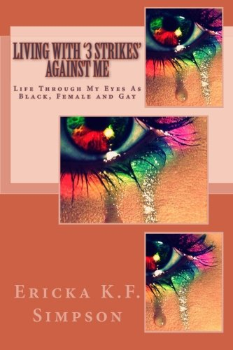 Living With 3 Strikes Against Me: Life Through My Eyes As Black, Female and Gay pdf epub