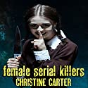 Female Serial Killers Audiobook by Christine Carter Narrated by Rich Brennan
