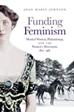 Image of Funding Feminism: Monied Women, Philanthropy, and the Women's Movement, 1870–1967 (Gender and American Culture)