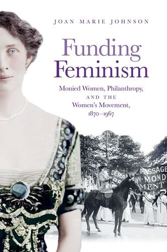 - Funding Feminism: Monied Women, Philanthropy, and the Women's Movement, 1870–1967 (Gender and American Culture)