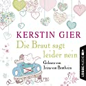 Die Braut sagt leider nein Audiobook by Kerstin Gier Narrated by Irina von Bentheim
