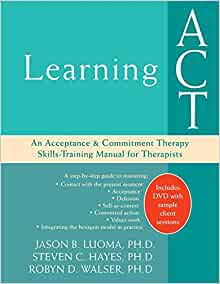 Amazon learning act an acceptance and commitment therapy amazon learning act an acceptance and commitment therapy skills training manual for therapists 8601405228482 jason b luoma phd steven c hayes fandeluxe Choice Image