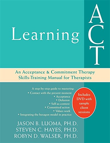 Skills Training Manual - Learning ACT: An Acceptance and Commitment Therapy Skills-Training Manual for Therapists