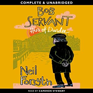 Bob Servant: Hero of Dundee Audiobook