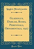 Amazon / Forgotten Books: Gladiolus, Dahlias, Roses, Perennials, Ornamentals, 1927 Classic Reprint (Langlois Floral Garden)