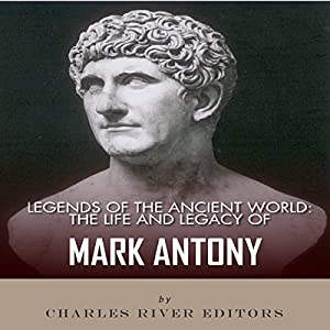Legends of the Ancient World: The Life and Legacy of Mark Antony Audiobook