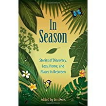 In Season:Stories of Discovery, Loss, Home, and Places In Between