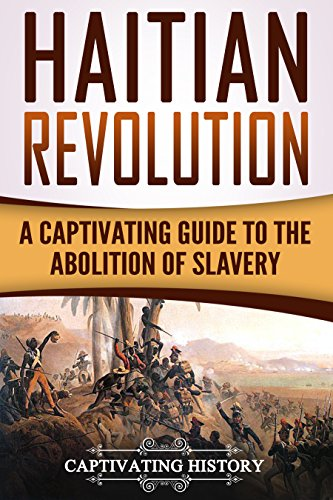 Search : Haitian Revolution: A Captivating Guide to the Abolition of Slavery