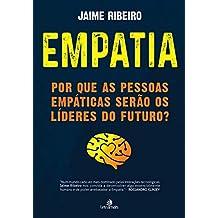 Empatia por que as Pessoas Empáticas Serão os Líderes do Futuro