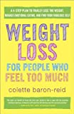 Weight Loss for People Who Feel Too Much, Colette Baron-Reid, 0307986136
