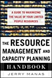 The Resource Management and Capacity Planning Handbook: A Guide to Maximizing the Value of Your Limited People Resources (Business Books)