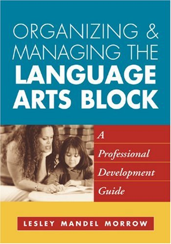 Organizing and Managing the Language Arts Block: A Professional Development Guide (Solving Problems in the Teaching of L