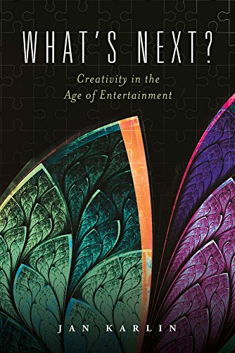 What's Next?: Creativity in the Age of Entertainment