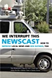 We Interrupt This Newscast: How to Improve Local News and Win Ratings, Too by Tom Rosenstiel (2007-04-30)