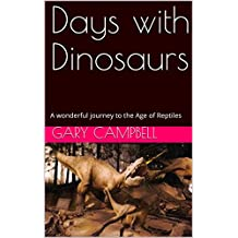 Days with Dinosaurs: A wonderful journey to the Age of Reptiles