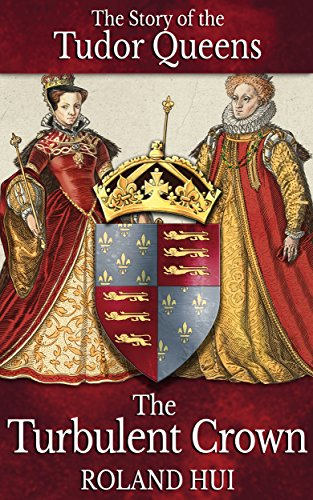 (The Turbulent Crown: The Story of the Tudor Queens)