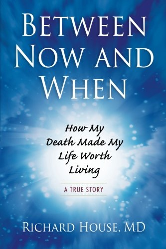 Between Now and When: How My Death Made My Life Worth Living