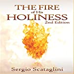 The Fire of His Holiness: Prepare Yourself to Enter God's Presence | Sergio Scataglini