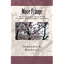 More Fringe: My Growth as a Spirit-Filled Christian with Asperger's Syndrome by Stephanie A. Mayberry (2012-10-01)