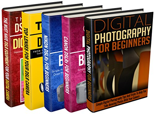 Photography: Box Set: Digital Photography + Canon + Nikon + Lenses + DSLR Equipment: Digital Photography: All You Need About Photography And Different Kinds Of DSLR (English Edition)