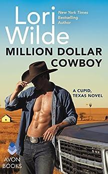 Million Dollar Cowboy: A Cupid, Texas Novel by [Wilde, Lori]