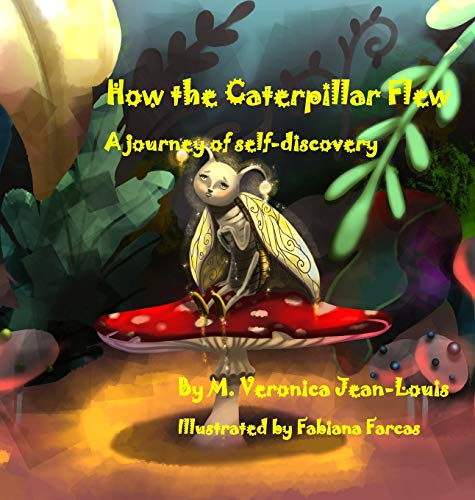 - How the Caterpillar Flew: A Journey of Self-Discovery