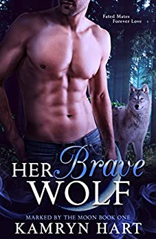 Her Brave Wolf (Marked by the Moon Book 1) - Paranormal Wolf Shifter Romance by [Hart, Kamryn]
