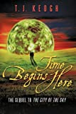 Time Begins Here, T.J. Keogh, 1450205887