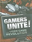 img - for Gamers Unite!: The Video Game Revolution (Pop Culture Revolutions) book / textbook / text book
