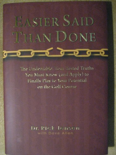 Easier Said Than Done (THE UNDENIABLE, TOUR-TESTED TRUTHS YOU MUST KNOW (AND APPLY) TO FINALLY PLAY TO YOUR POTENTIAL ON THE GOLF COURSE)